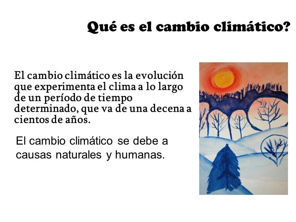 Qué es el cambio climático? El cambio climático es la evolución que experimenta el clima a lo largo de un período de tiempo determinado, que va de una