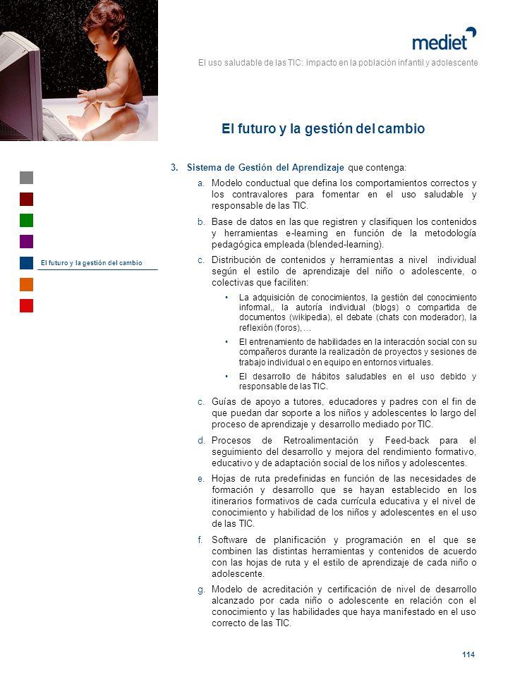 El uso saludable de las TIC: impacto en la población infantil y adolescente 114 3.Sistema de Gestión del Aprendizaje que contenga: a.Modelo conductual