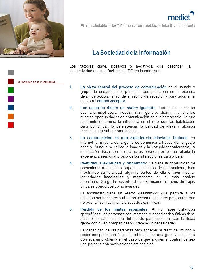El uso saludable de las TIC: impacto en la población infantil y adolescente 12 1. La pieza central del proceso de comunicación es el usuario o grupo d
