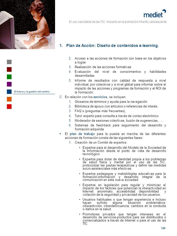 El uso saludable de las TIC: impacto en la población infantil y adolescente 120 1.Plan de Acción: Diseño de contenidos e-learning. 2.Acceso a las acci