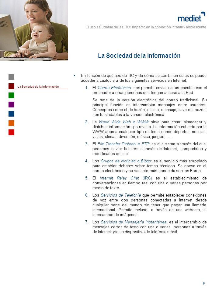 El uso saludable de las TIC: impacto en la población infantil y adolescente 9 En función de qué tipo de TIC y de cómo se combinen éstas se puede acced