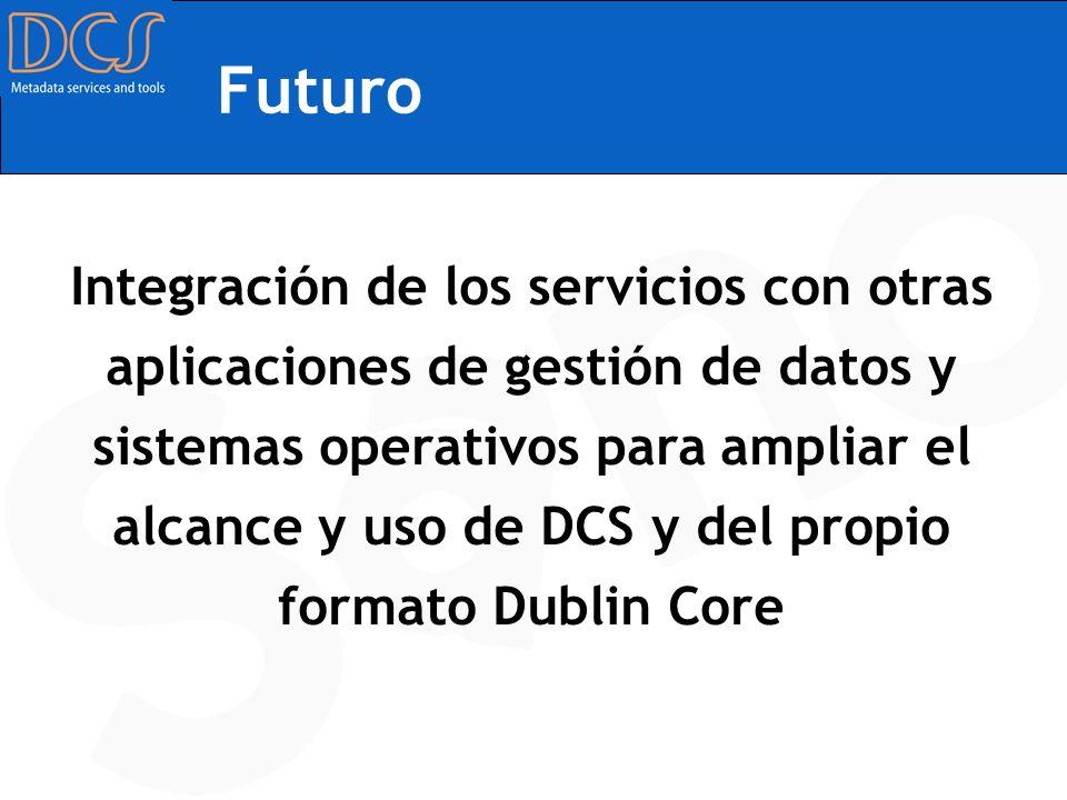 Futuro Integración de los servicios con otras aplicaciones de gestión de datos y sistemas operativos para ampliar el alcance y uso de DCS y del propio