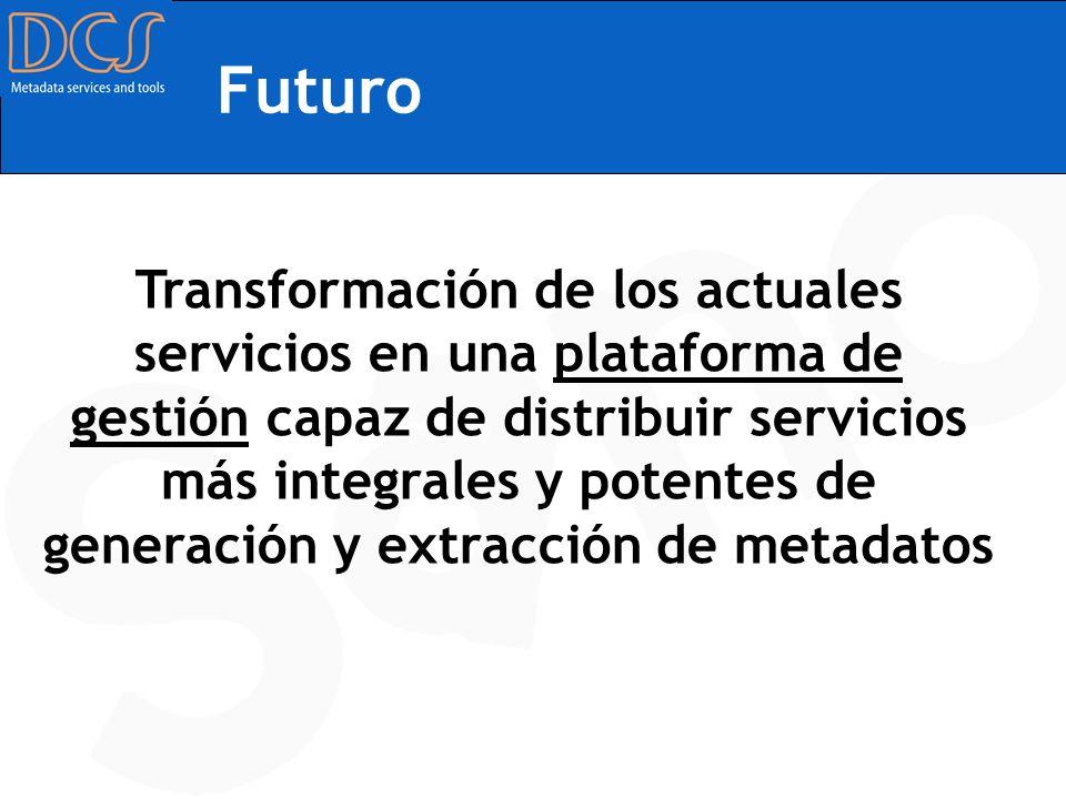 Futuro Transformación de los actuales servicios en una plataforma de gestión capaz de distribuir servicios más integrales y potentes de generación y e