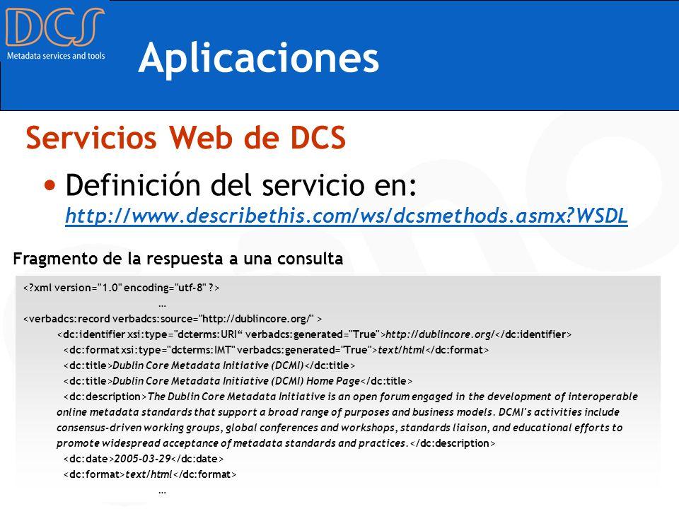 Aplicaciones Definición del servicio en: http://www.describethis.com/ws/dcsmethods.asmx?WSDL Servicios Web de DCS … http://dublincore.org/ text/html D