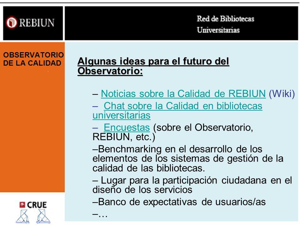Algunas ideas para el futuro del Observatorio: – Noticias sobre la Calidad de REBIUN (Wiki)Noticias sobre la Calidad de REBIUN – Chat sobre la Calidad