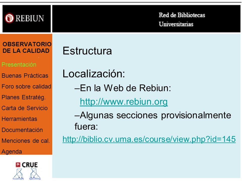 OBSERVATORIO DE LA CALIDAD Localización: –En la Web de Rebiun: http://www.rebiun.org –Algunas secciones provisionalmente fuera: http://biblio.cv.uma.e