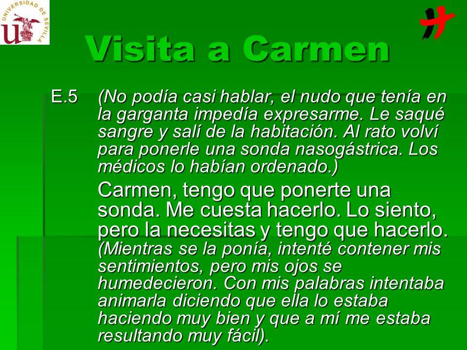 Visita a Carmen E.5(No podía casi hablar, el nudo que tenía en la garganta impedía expresarme. Le saqué sangre y salí de la habitación. Al rato volví