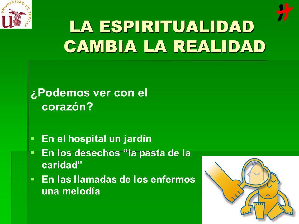 LA ESPIRITUALIDAD CAMBIA LA REALIDAD ¿Podemos ver con el corazón? En el hospital un jardín En los desechos la pasta de la caridad En las llamadas de l
