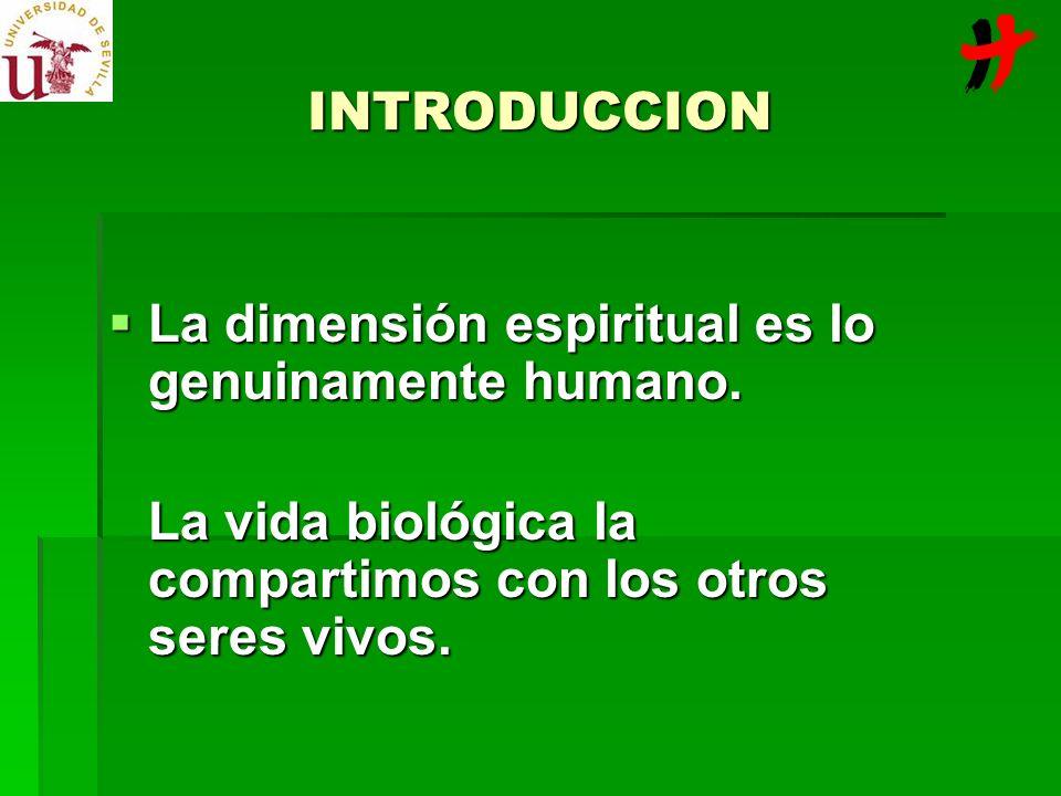 INTRODUCCION La dimensión espiritual es lo genuinamente humano. La dimensión espiritual es lo genuinamente humano. La vida biológica la compartimos co