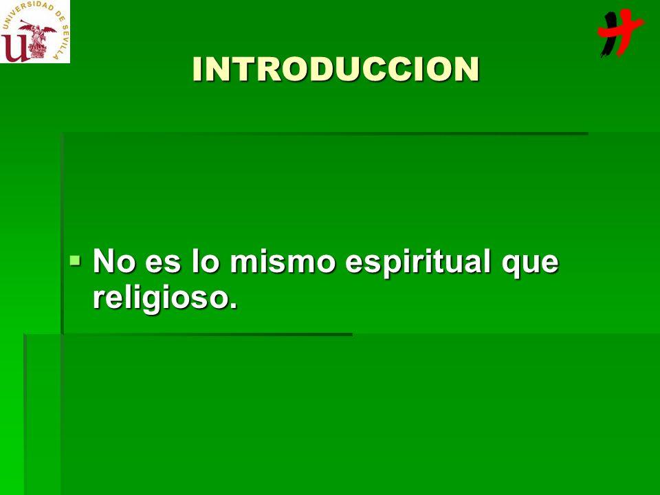 INTRODUCCION No es lo mismo espiritual que religioso. No es lo mismo espiritual que religioso.