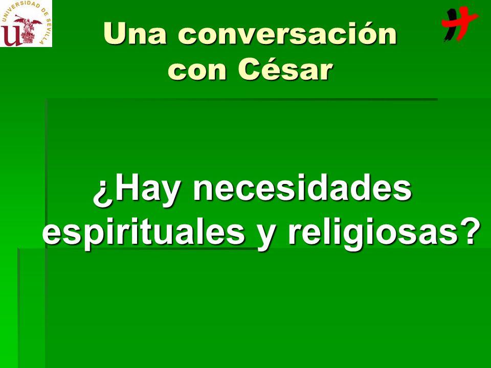 Una conversación con César ¿Hay necesidades espirituales y religiosas?