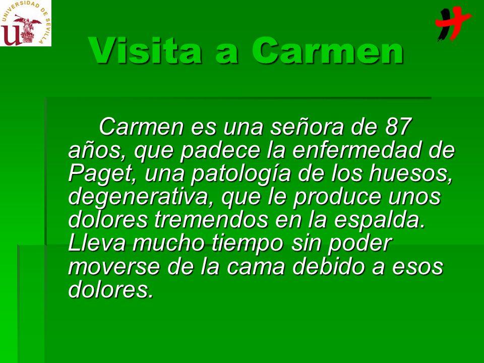 Visita a Carmen Carmen es una señora de 87 años, que padece la enfermedad de Paget, una patología de los huesos, degenerativa, que le produce unos dol