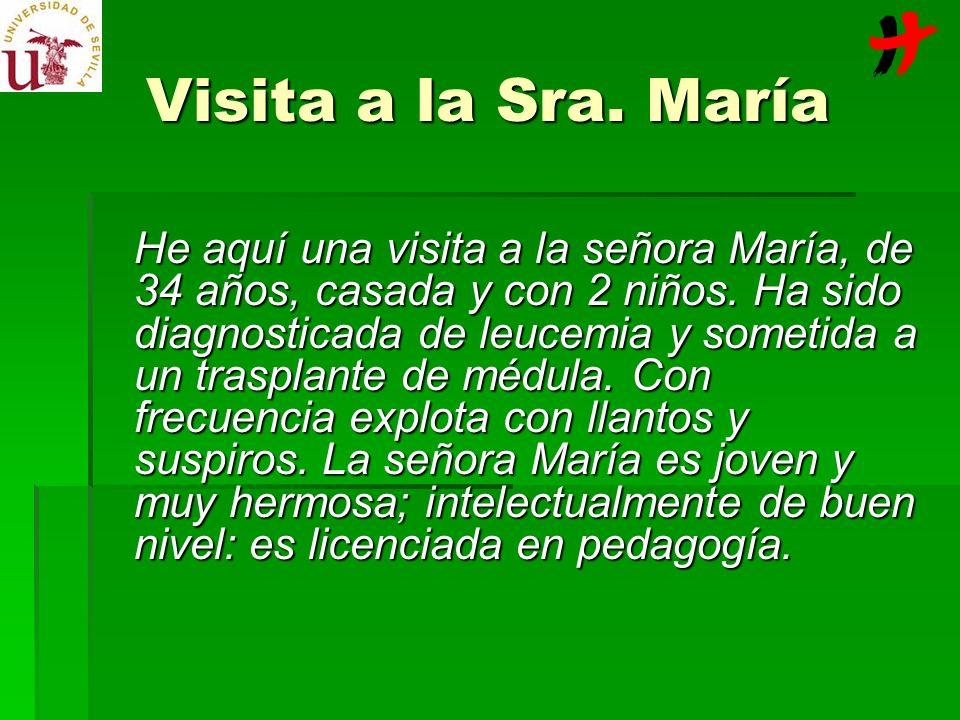 Visita a la Sra. María He aquí una visita a la señora María, de 34 años, casada y con 2 niños. Ha sido diagnosticada de leucemia y sometida a un trasp