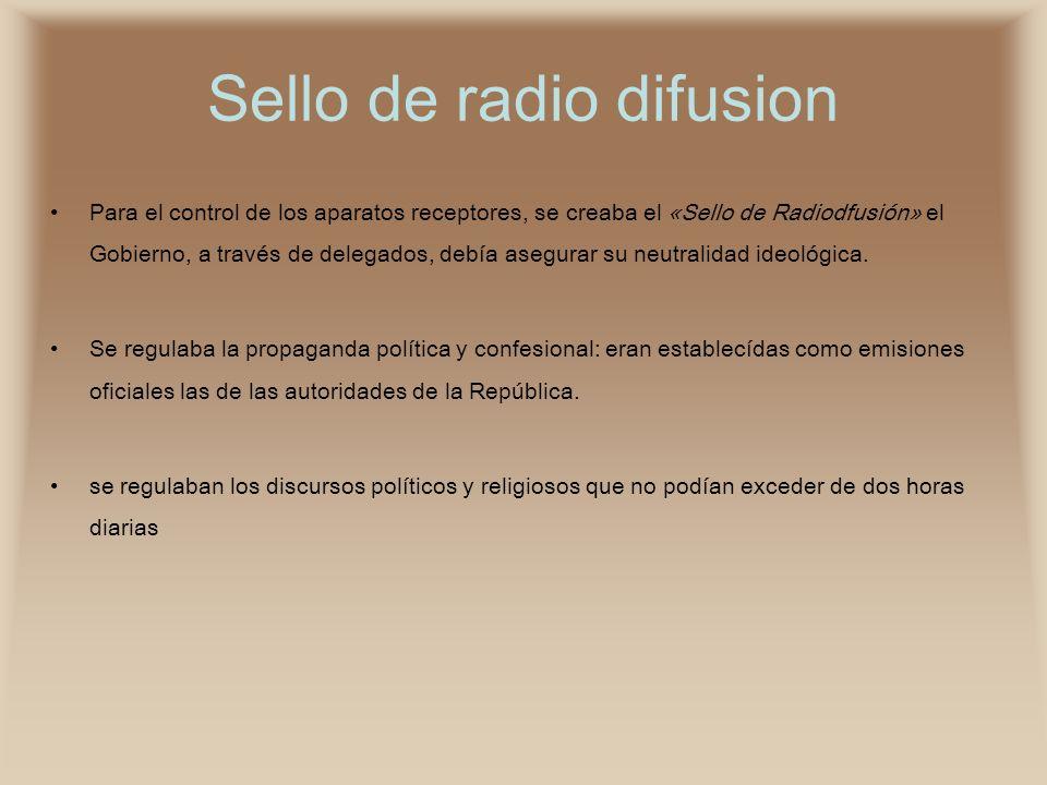 Sello de radio difusion Para el control de los aparatos receptores, se creaba el «Sello de Radiodfusión» el Gobierno, a través de delegados, debía ase