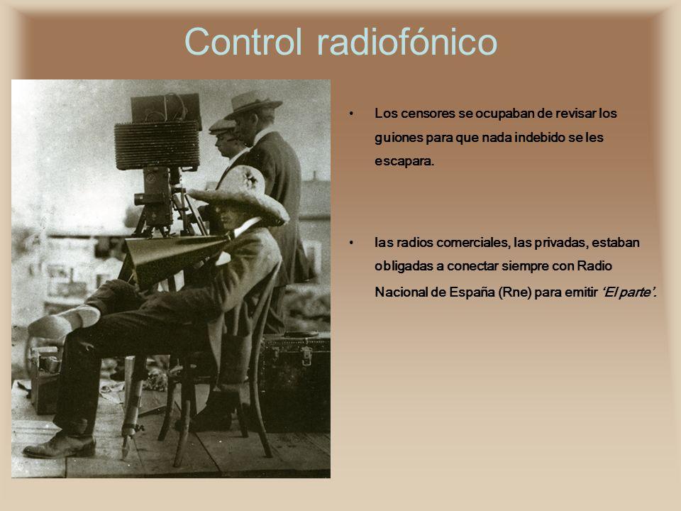Control radiofónico Los censores se ocupaban de revisar los guiones para que nada indebido se les escapara. las radios comerciales, las privadas, esta