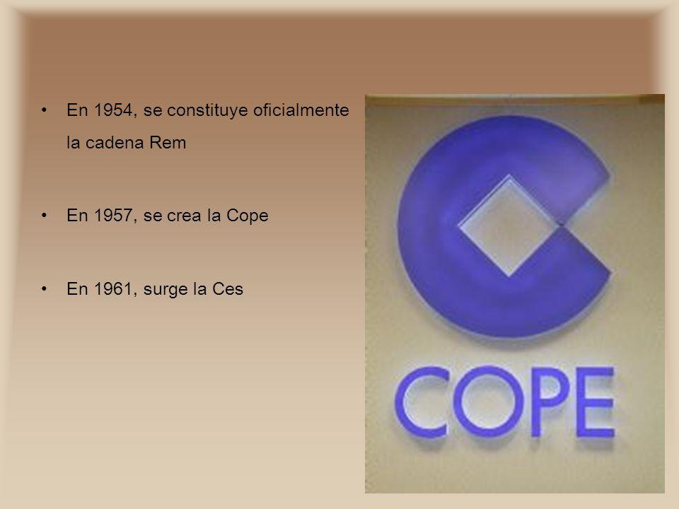 En 1954, se constituye oficialmente la cadena Rem En 1957, se crea la Cope En 1961, surge la Ces