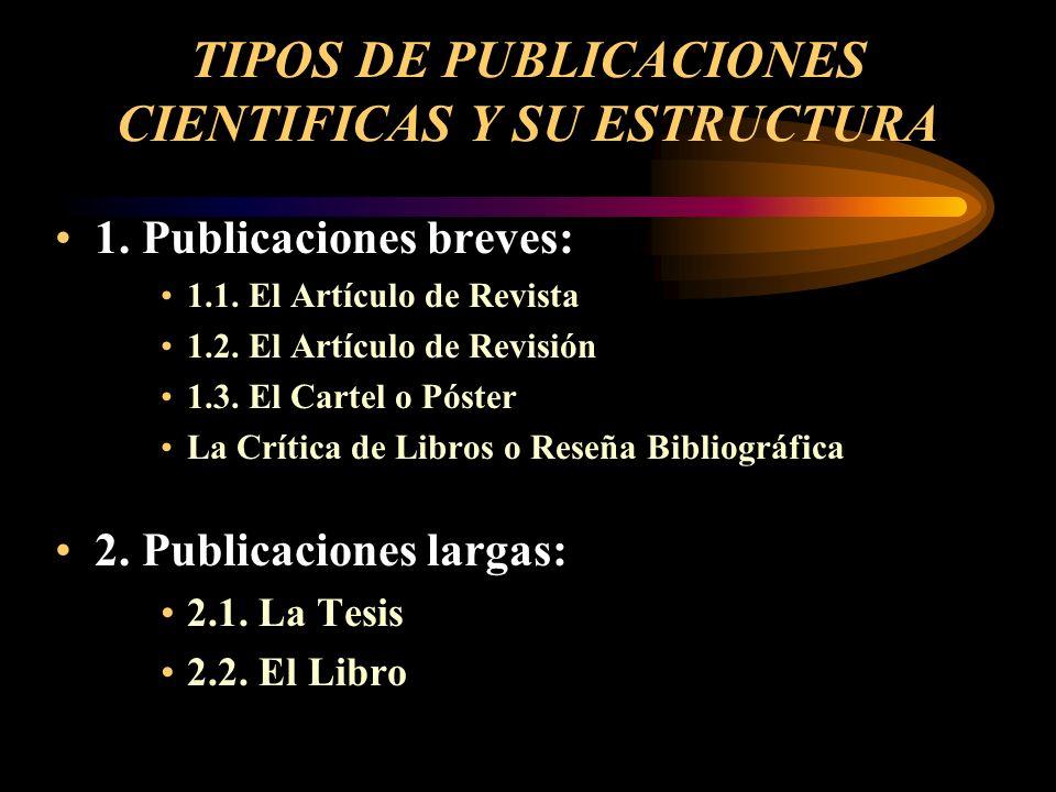 TIPOS DE PUBLICACIONES CIENTIFICAS Y SU ESTRUCTURA 1. Publicaciones breves: 1.1. El Artículo de Revista 1.2. El Artículo de Revisión 1.3. El Cartel o