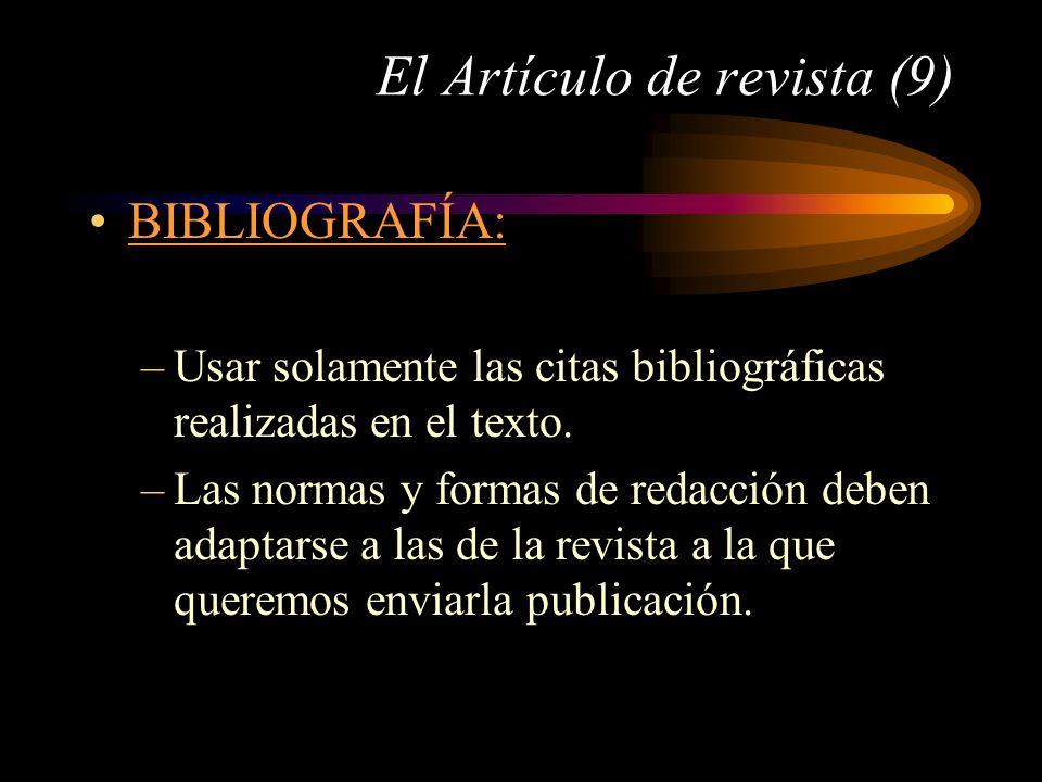 El Artículo de revista (9) BIBLIOGRAFÍA: –Usar solamente las citas bibliográficas realizadas en el texto. –Las normas y formas de redacción deben adap