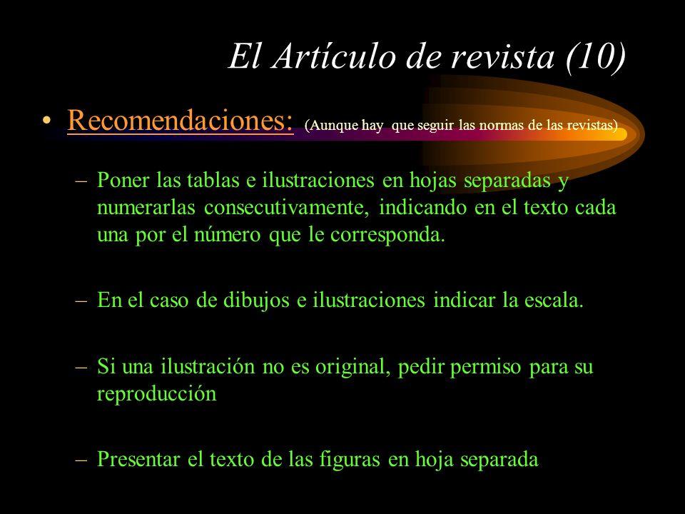 El Artículo de revista (10) Recomendaciones: (Aunque hay que seguir las normas de las revistas) –Poner las tablas e ilustraciones en hojas separadas y