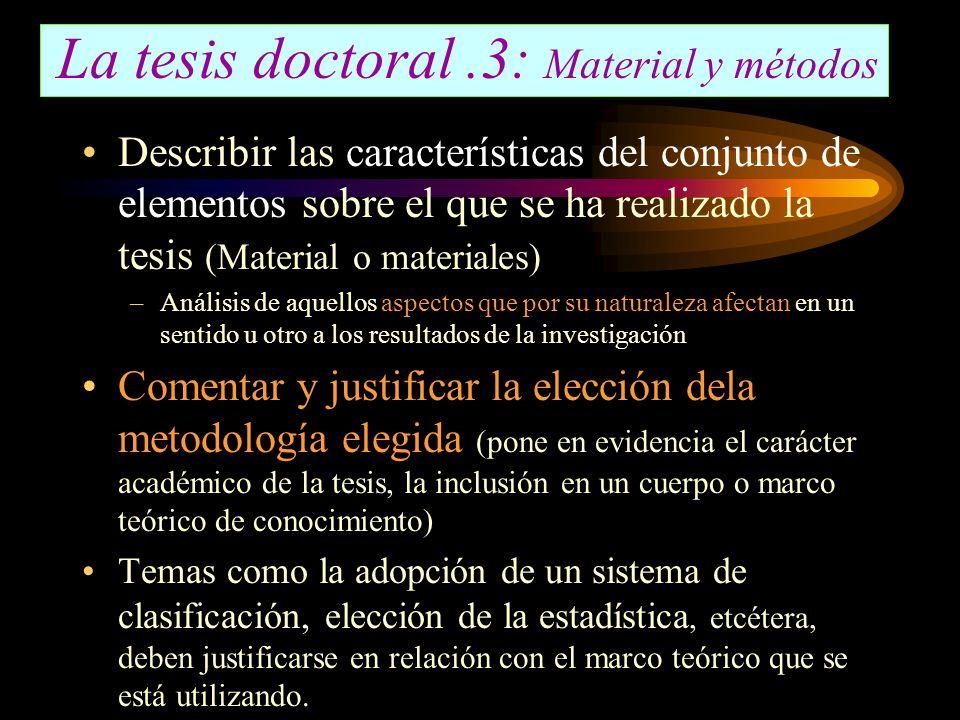 La tesis doctoral.3: Material y métodos Describir las características del conjunto de elementos sobre el que se ha realizado la tesis (Material o mate