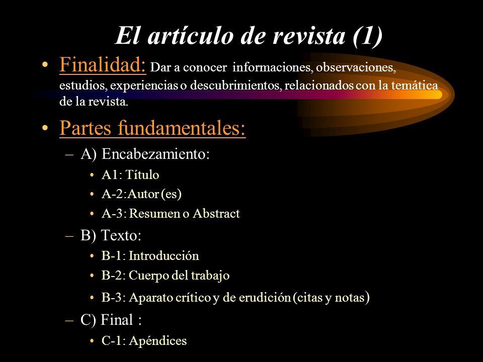 El artículo de revista (1) Finalidad: Dar a conocer informaciones, observaciones, estudios, experiencias o descubrimientos, relacionados con la temáti