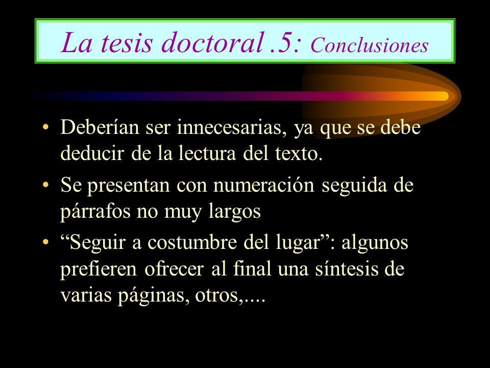 La tesis doctoral.5: Conclusiones Deberían ser innecesarias, ya que se debe deducir de la lectura del texto. Se presentan con numeración seguida de pá