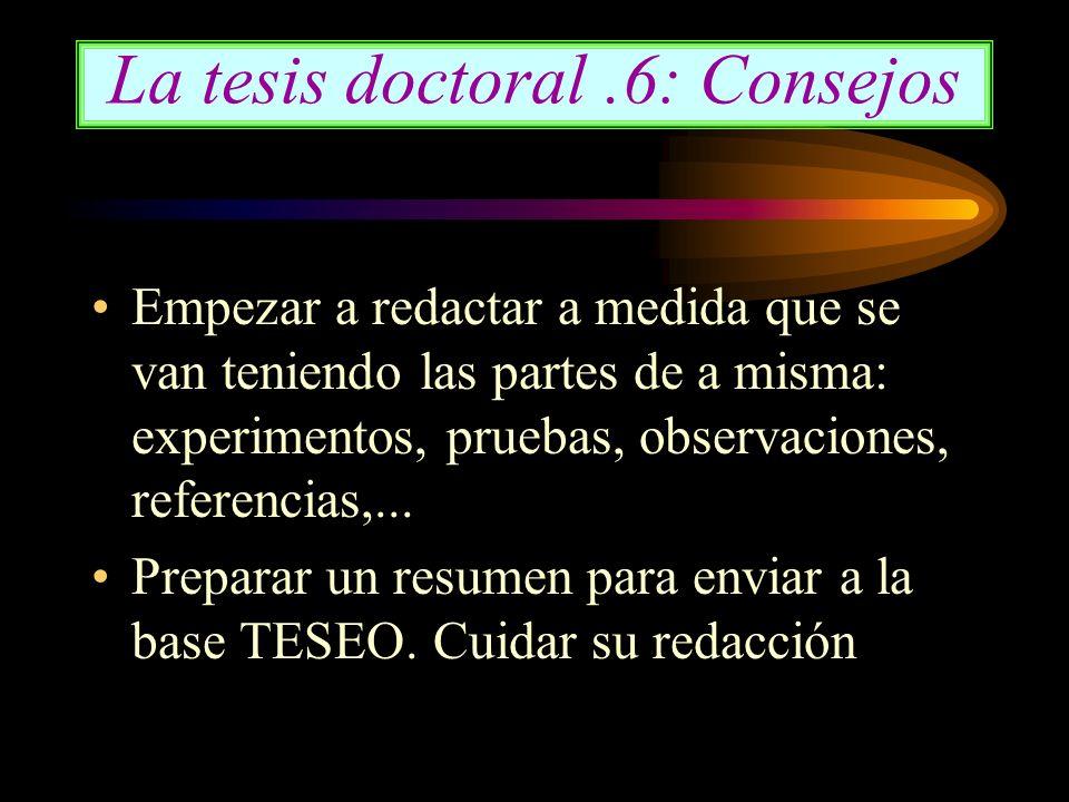 La tesis doctoral.6: Consejos Empezar a redactar a medida que se van teniendo las partes de a misma: experimentos, pruebas, observaciones, referencias