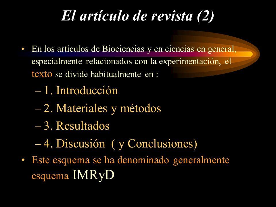 El artículo de revista (2) En los artículos de Biociencias y en ciencias en general, especialmente relacionados con la experimentación, el texto se di