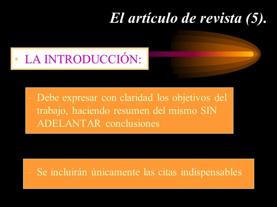 El artículo de revista (5). LA INTRODUCCIÓN: –Debe expresar con claridad los objetivos del trabajo, haciendo resumen del mismo SIN ADELANTAR conclusio