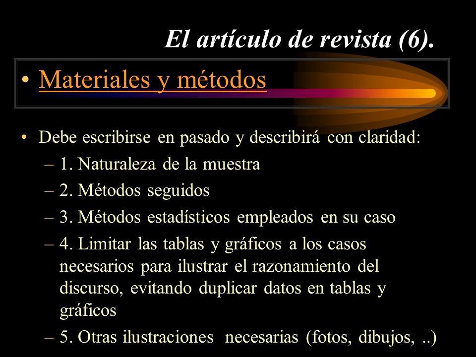 El artículo de revista (6). Materiales y métodos Debe escribirse en pasado y describirá con claridad: –1. Naturaleza de la muestra –2. Métodos seguido