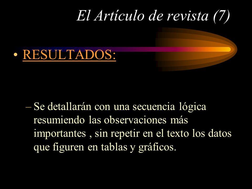 El Artículo de revista (7) RESULTADOS: –Se detallarán con una secuencia lógica resumiendo las observaciones más importantes, sin repetir en el texto l