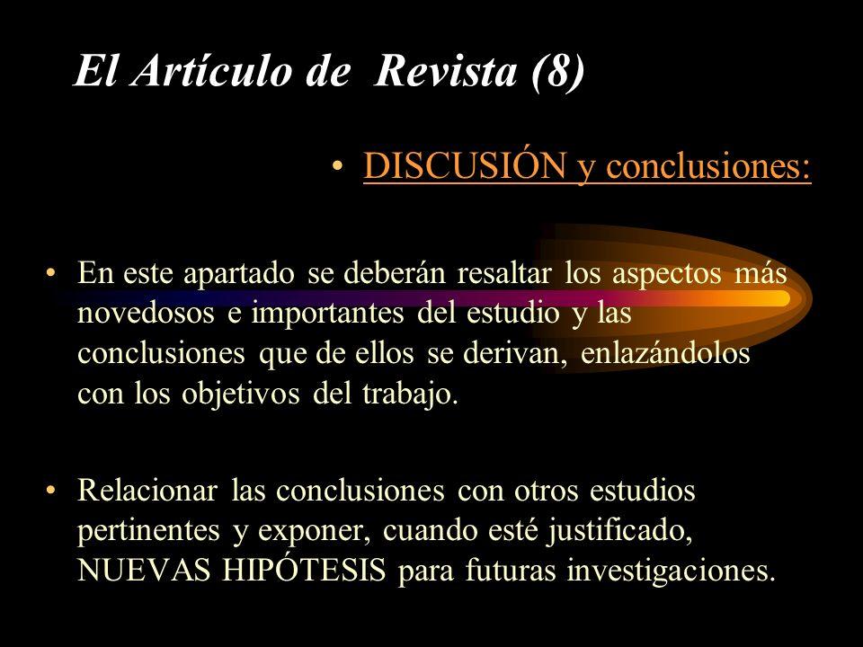 El Artículo de Revista (8) DISCUSIÓN y conclusiones: En este apartado se deberán resaltar los aspectos más novedosos e importantes del estudio y las c