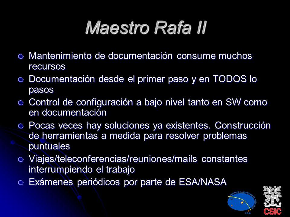Maestro Rafa I Todas las fases/documentación del SW deben cumplir con los estándares de ESA/NASA Pensar a largo plazo: en la construcción de los reque