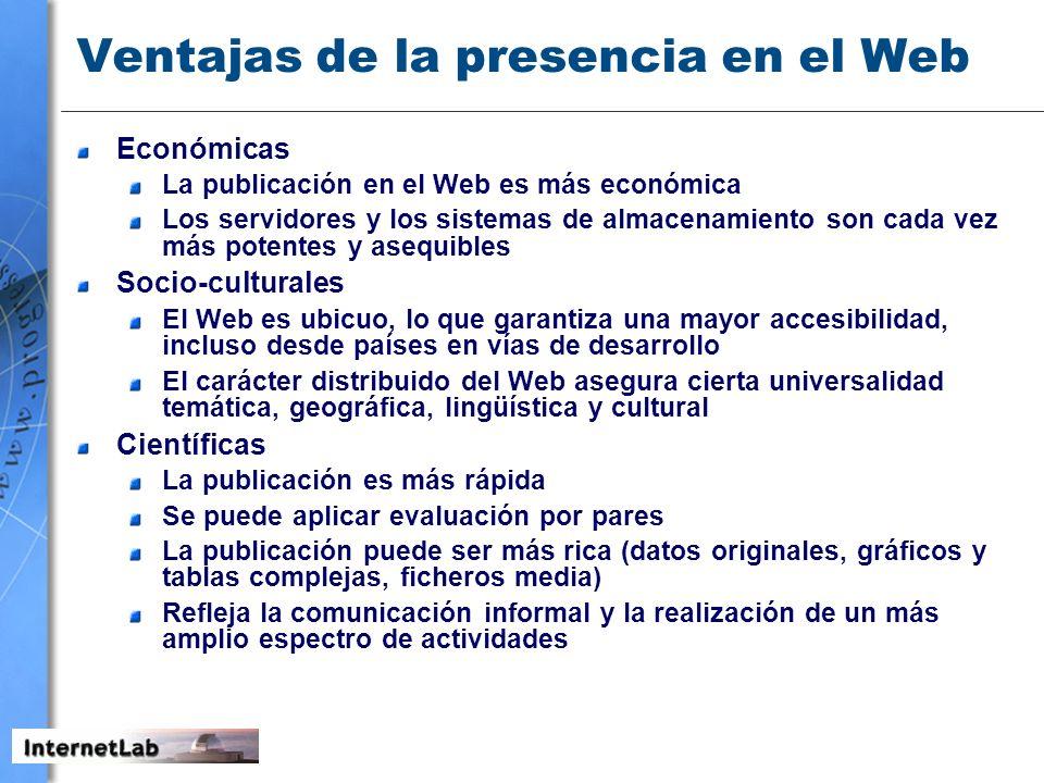 Ventajas de la presencia en el Web Económicas La publicación en el Web es más económica Los servidores y los sistemas de almacenamiento son cada vez m