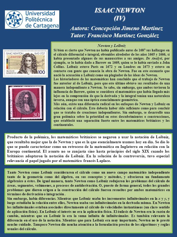 ISAAC NEWTON (IV) Autora: Concepción Jimeno Martínez Tutor: Francisco Martínez González Newton y Leibniz Si bien es cierto que Newton no había publica