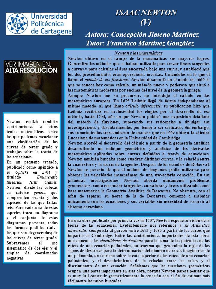 ISAAC NEWTON (V) Autora: Concepción Jimeno Martínez Tutor: Francisco Martínez González Newton y las matemáticas Newton obtuvo en el campo de la matemá