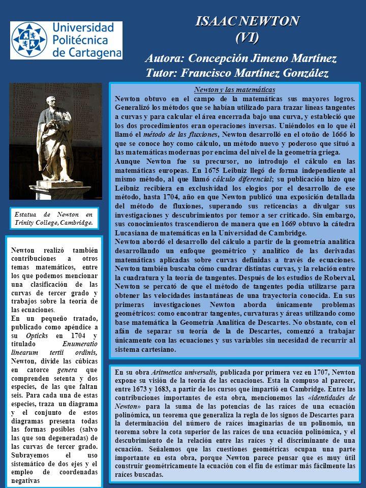 ISAAC NEWTON (VI) Autora: Concepción Jimeno Martínez Tutor: Francisco Martínez González Newton y las matemáticas Newton obtuvo en el campo de la matem