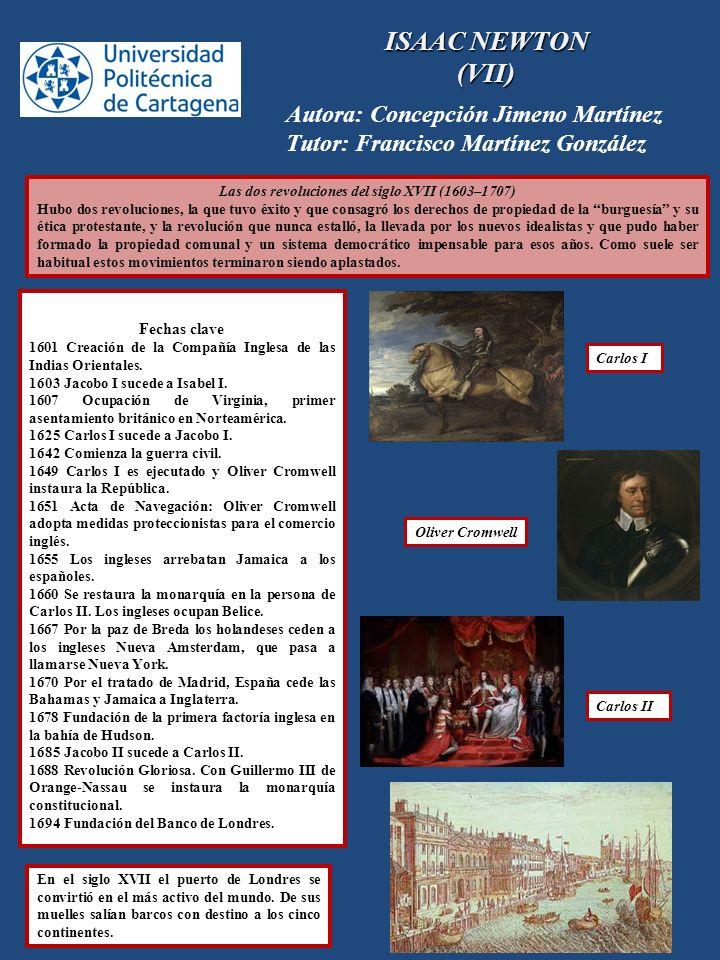 ISAAC NEWTON (VII) Autora: Concepción Jimeno Martínez Tutor: Francisco Martínez González Las dos revoluciones del siglo XVII (1603–1707) Hubo dos revo