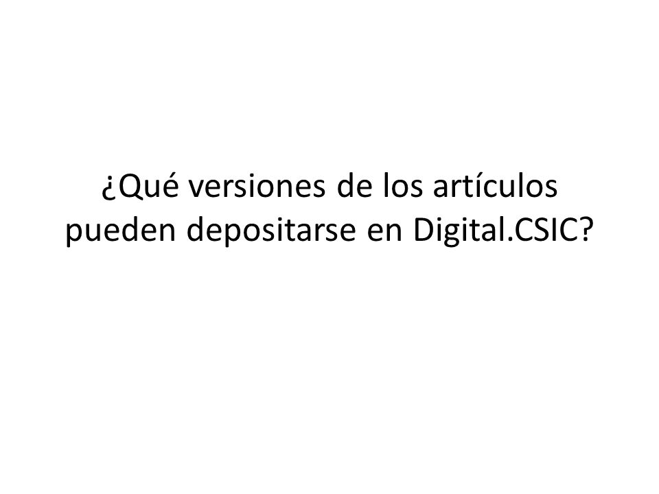 ¿Qué versiones de los artículos pueden depositarse en Digital.CSIC?