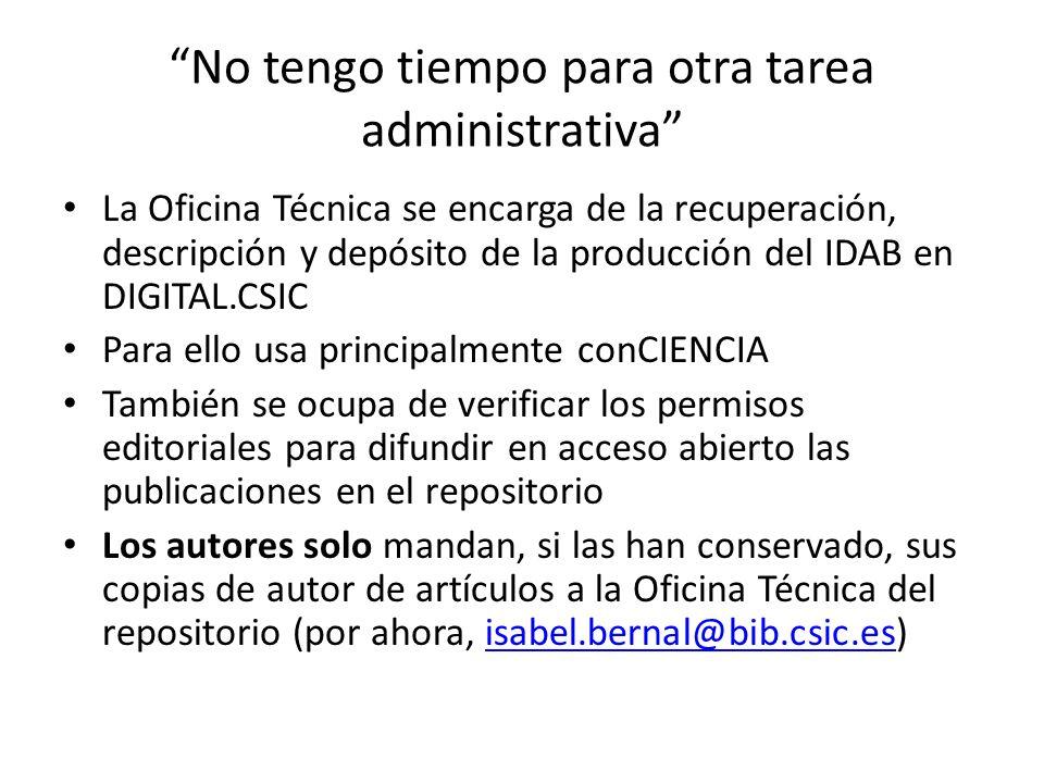 No tengo tiempo para otra tarea administrativa La Oficina Técnica se encarga de la recuperación, descripción y depósito de la producción del IDAB en D