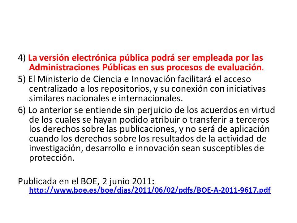 4) La versión electrónica pública podrá ser empleada por las Administraciones Públicas en sus procesos de evaluación. 5) El Ministerio de Ciencia e In