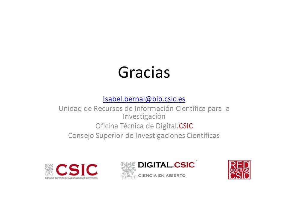 Gracias Isabel.bernal@bib.csic.es Unidad de Recursos de Información Científica para la Investigación Oficina Técnica de Digital.CSIC Consejo Superior