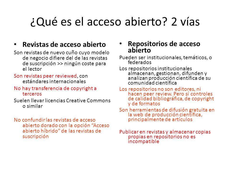 ¿Qué es el acceso abierto? 2 vías Revistas de acceso abierto Son revistas de nuevo cuño cuyo modelo de negocio difiere del de las revistas de suscripc