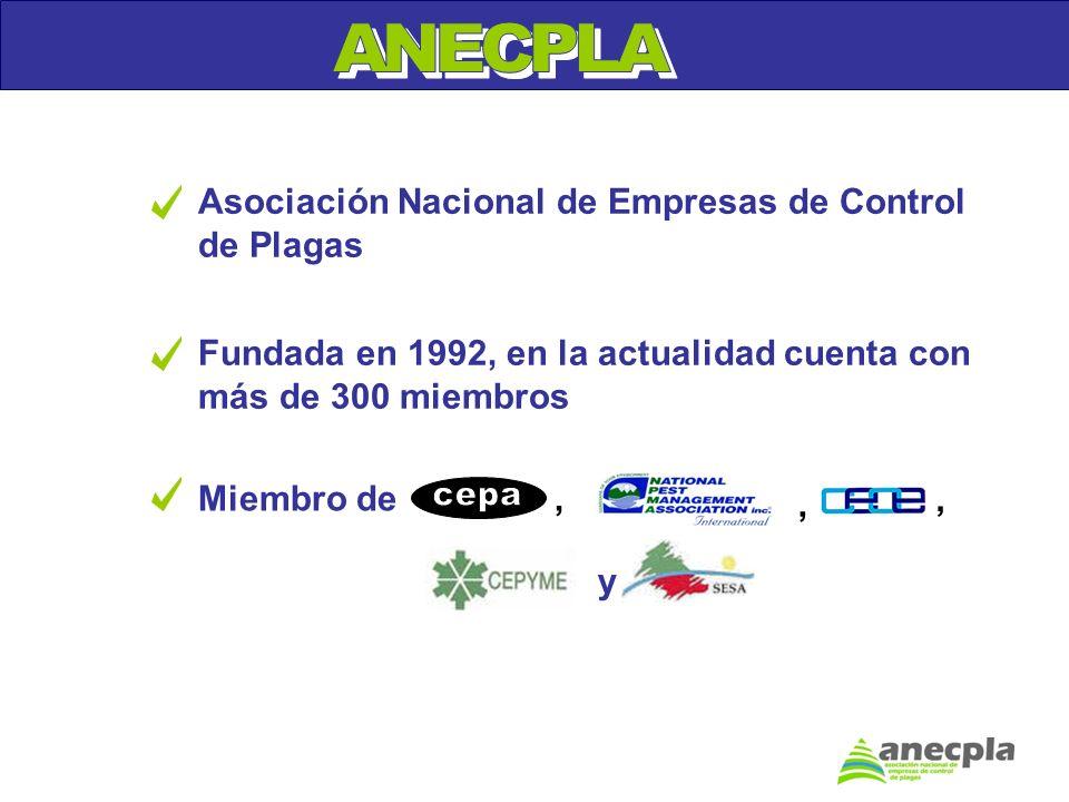 Asociación Nacional de Empresas de Control de Plagas Fundada en 1992, en la actualidad cuenta con más de 300 miembros Miembro de y,,,