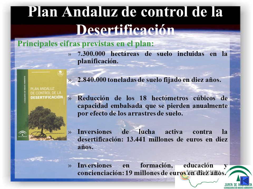 Plan Andaluz de control de la Desertificación Principales cifras previstas en el plan: »7.300.000 hectáreas de suelo incluidas en la planificación. »2