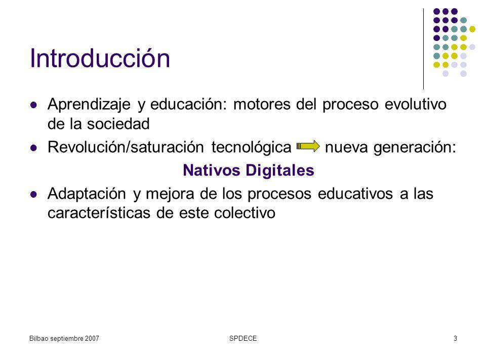 Bilbao septiembre 2007SPDECE4 Descripción y características del concepto Nativo Digital Término: ensayo de Marc Prensky Era digital de las TICs: tecnolfília dispositivos digitales: entretenimiento, comunicación, información, formación(?) Multitarea y multimedia Entorno tecnificado modela sus conceptos y habilidades cognitivas