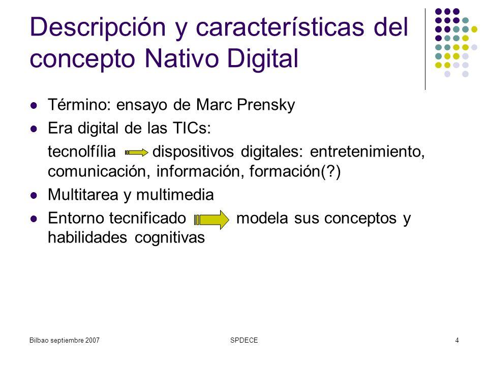 Bilbao septiembre 2007SPDECE15 Propuesta modelo completo e-learning adaptado para nativo digital 5) Producción de nuevos materiales Herramientas 2.0: Flickr, Phixr, TeacherTube, Edutube (denominación para los usos educativos de YouTube): Youtube Streams, Youtube Quick Capture, podcast/videocast, Odeo 6) Simulación práctica Herramientas 2.0: Juegos y simulaciones educativas, implicándose los estudiantes en el juego y en su diseño, Vyew, Webquest: PHP Webquest