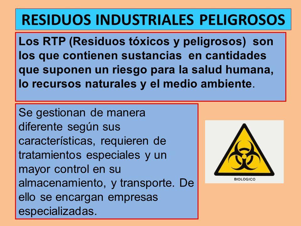 Los RTP (Residuos tóxicos y peligrosos) son los que contienen sustancias en cantidades que suponen un riesgo para la salud humana, lo recursos natural