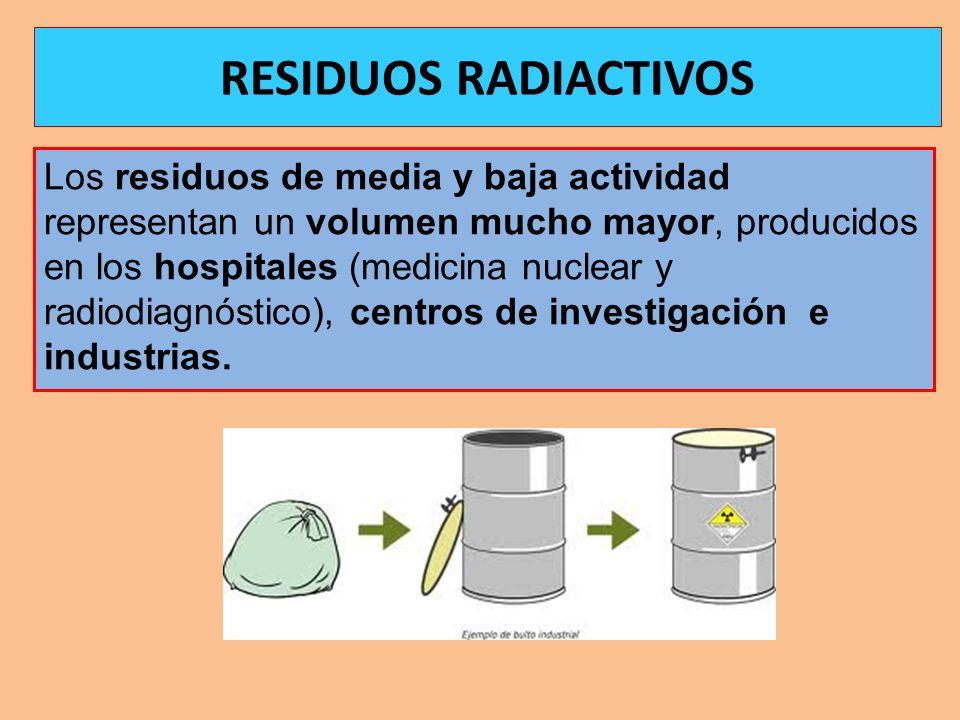 Los residuos de media y baja actividad representan un volumen mucho mayor, producidos en los hospitales (medicina nuclear y radiodiagnóstico), centros