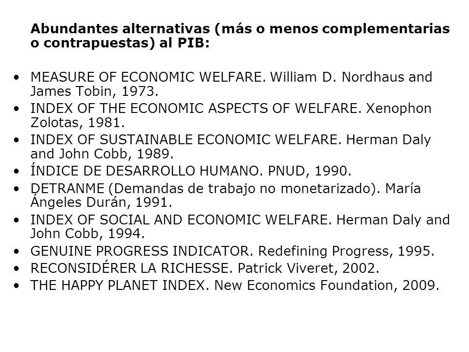 Abundantes alternativas (más o menos complementarias o contrapuestas) al PIB: MEASURE OF ECONOMIC WELFARE. William D. Nordhaus and James Tobin, 1973.